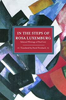 In the Steps of Rosa Luxemburg: Selected Writings of Paul Levi (Historical Materialism)