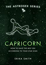 Astrosex: Capricorn: How to have the best sex according to your star sign (The Astrosex Series)