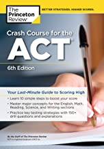 Crash Course for the ACT, 6th Edition: Your Last-Minute Guide to Scoring High (College Test Preparation)