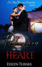 Redemption Of The Heart: A MacKenzie Chronicle Book #1 (The MacKenzie Chronicles)