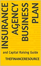Insurance Agency Business Plan: and Capital Raising Guide