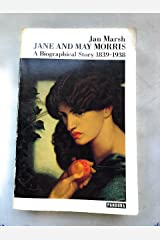 Jane and May Morris: A Biographical Story, 1839-1938 Paperback