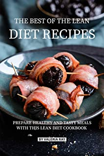 The Best of The Lean Diet Recipes: Prepare Healthy and Tasty Meals with This Lean Diet Cookbook