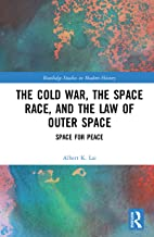 The Cold War, the Space Race, and the Law of Outer Space: Space for Peace (Routledge Studies in Modern History) (English E...