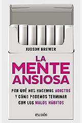 La mente ansiosa: De los cigarrillos a los teléfonos móviles. Y hasta el amor. Por qué nos hacemos adictos y cómo podemos terminar con los malos hábitos (Fuera de colección) (Spanish Edition) Format Kindle