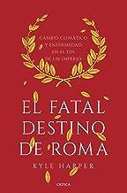 El fatal destino de Roma: Cambio climático y enfermedad en el fin de un imperio (Spanish Edition)