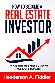 How to become a real estate investor: The Ultimate Beginner's Guide to Real Estate Investing