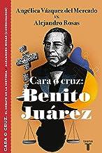 Cara o cruz: Benito Juárez (El debate de la historia)