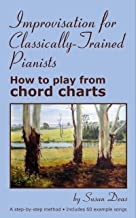 Improvisation for Classically-Trained Pianists: How to play from chord charts