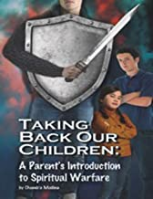 Taking Back Our Children: A Parent's Introduction to Spiritual Warfare