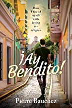 Ay Bendito!: How I found myself while losing my religion