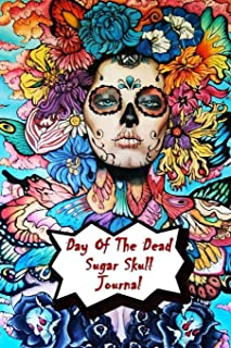 Day Of The Dead Sugar Skull Journal: Praying For Ancestors Friends Family & Diary Notebook / Dia De Los Muertos | Beautiful Skull Print