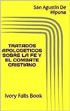 TRATADOS APOLOGETICOS SOBRE LA FE Y EL COMBATE CRISTIANO (Spanish Edition)