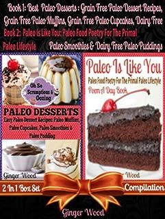 Best Paleo Desserts: Grain Free Paleo Dessert Recipes, Grain Free Paleo Muffins, Grain Free Paleo Cupcakes, Dairy Free Paleo Smoothies & Dairy Free Paleo ... Paleo Quotes) - 2 In 1 Box Set Compilation