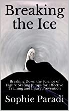 Breaking the Ice: Breaking Down the Science of Figure Skating Jumps for Effective Training and Injury Prevention