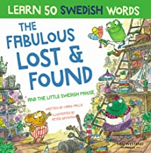 The Fabulous Lost & Found and the little Swedish mouse: Laugh as you learn 50 Swedish words with this fun, heartwarming bi...