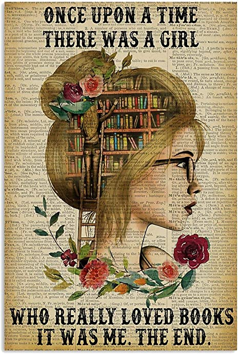 Amazon Com Marlyn Store Once Upon A Time There Was A Girl Who Really Loved Books Reading Poster Gift For Women Men On Birthday Xmas Art Print Size 11 X17 12 X18 16 X24 24 X36 Posters