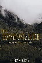 The Pennsylvania-Dutch Hoodoo Spellbook Vol. 1 (The Pennyslvania Dutch Hoodoo Spellbooks)