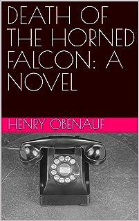DEATH OF THE HORNED FALCON: A NOVEL