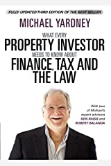 What Every Property Investor Needs To Know About Finance, Tax and the Law: Fully Updated 3rd Edition Kindle Edition