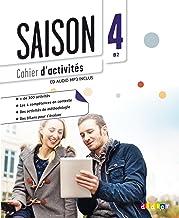 Saison. Méthode de français. Niveaux B2. Cahier d'activites. Per le Scuole superiori. Con CD Audio. Con espansione online: 4