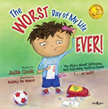 The WORST Day of My Life EVER!: My Story about Listening and Following Instructions (...or Not!) (BEST ME I Can Be! Book 1)