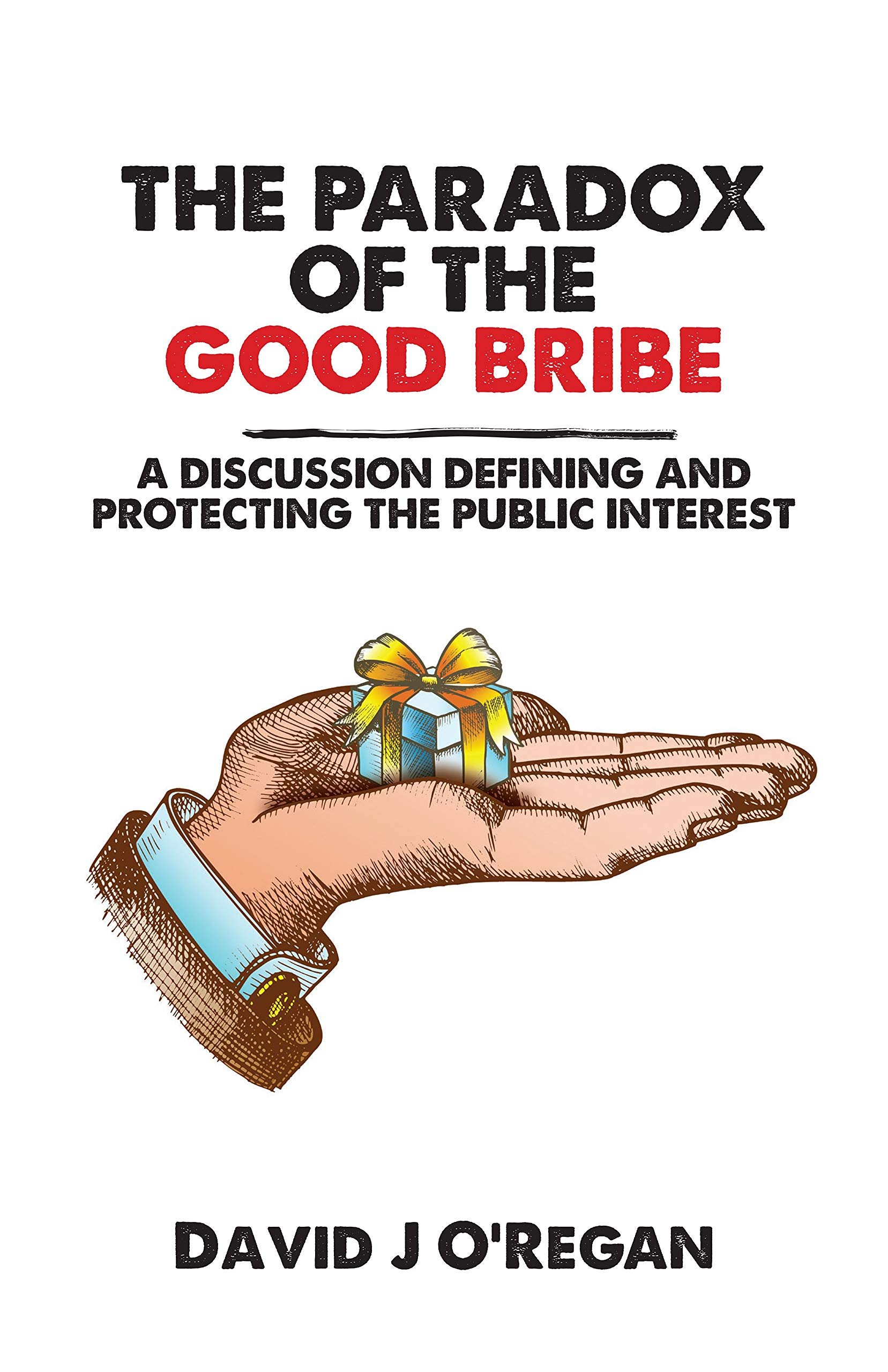 The Paradox of the Good Bribe: A Discussion Defining and Protecting the Public Interest