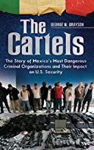 The Cartels: The Story of Mexico's Most Dangerous Criminal Organizations and Their Impact on U.S. Security (Praeger Security International)