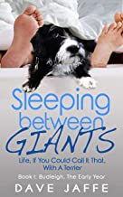 Sleeping between Giants: Life, If You Could Call It That, With A Terrier: Book I: Budleigh, the Early Year