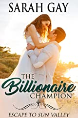 The Billionaire Champion: Escape to Sun Valley (Grant Brothers Billionaire Boss Romance Book 4) Kindle Edition