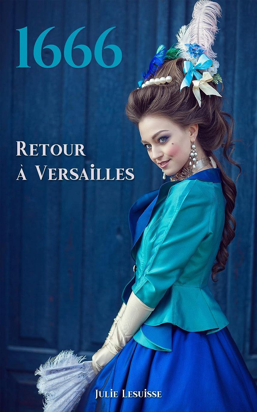 優勢みすぼらしい悪用1666: Retour à Versailles (French Edition)