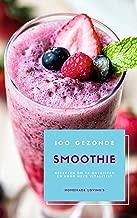 100 Gezonde Smoothie Recepten Om Te Ontgiften En Voor Meer Vitaliteit (Dieet Smoothie Gids Voor Gewichtsverlies En Een Goed Gevoel In Je Lichaam)