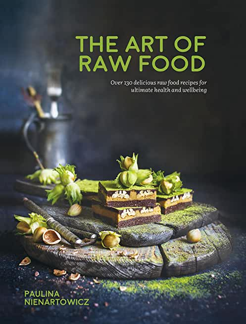 The Art of Raw Food: Over 130 delicious raw food recipes for ultimate health and wellbeing