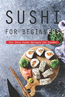 Sushi for Beginners: The Best Sushi Recipes for Noobs!