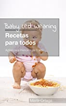 Baby Led Weaning Recetas para todos: Recetas BLW Aptas para menores de 1 año