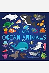 I Spy Ocean Animals: A Fun Guessing Game Picture Book for Kids Ages 2-5, Toddlers and Kindergartners ( Picture Puzzle Book for Kids ) (I Spy Books for Kids 3) Kindle Edition