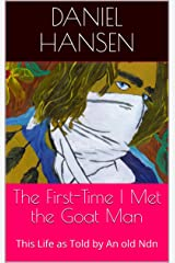 The First-Time I Met the Goat Man: This Life as Told by An old Ndn Kindle Edition