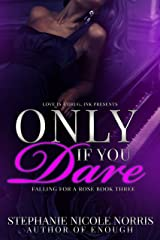 Only If You Dare (Falling For A Rose Book 3) Kindle Edition