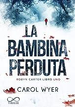 La Bambina Perduta: Robyn Carter Vol.1 (Italian Edition)