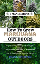 HOW TO GROW MARIJUANA OUTDOORS: Guerrilla Growing Techniques & Strategies, How to Identify & Fix Issues To Maximise Yield, Step-By-Step Guide for Successful Harvest (3 Manuscripts Book 8)