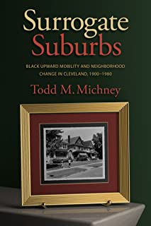 Surrogate Suburbs: Black Upward Mobility and Neighborhood Change in Cleveland, 1900–1980