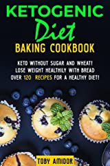 Ketogenic Diet baking cookbook: Keto without sugar and wheat! Lose weight healthily with bread Over 120 recipes for a healthy diet! Kindle Edition