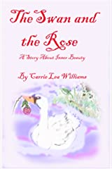 The Swan and the Rose: A Story About Inner Beauty Kindle Edition