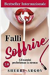 Falli Soffrire 2.0: Gli Uomini Preferiscono Le Stronze / Why Men Love Bitches - Italian Edition Kindle Edition