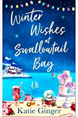Winter Wishes at Swallowtail Bay: a heartwarming romantic comedy perfect for curling up with this Christmas for fans of Sophie Cousens and Jo Thomas (Swallowtail Bay, Book 3) Kindle Edition