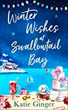 Winter Wishes at Swallowtail Bay: a heartwarming romantic comedy perfect for curling up with this Christmas for fans of So...