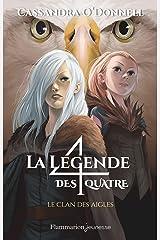 La légende des quatre (Tome 4) - Le clan des aigles Format Kindle