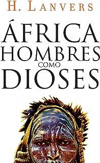 África. Hombres como dioses (Serie África) (Spanish Edition)
