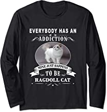everybody has an addiction to be Ragdoll Long Sleeve T-Shirt