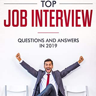 Top Job Interview Questions and Answers 2019: The Last Guide You Will Need Before Nailing Your Dream Job: Latest Tips and Techniques Working in 2019 and Beyond